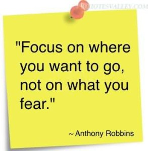 focus-on-where-you-want-to-go-not-on-what-you-fear